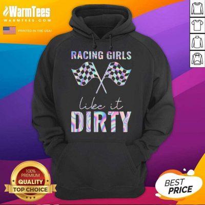 Perfect Racing Girls Like It Dirty Hoodie