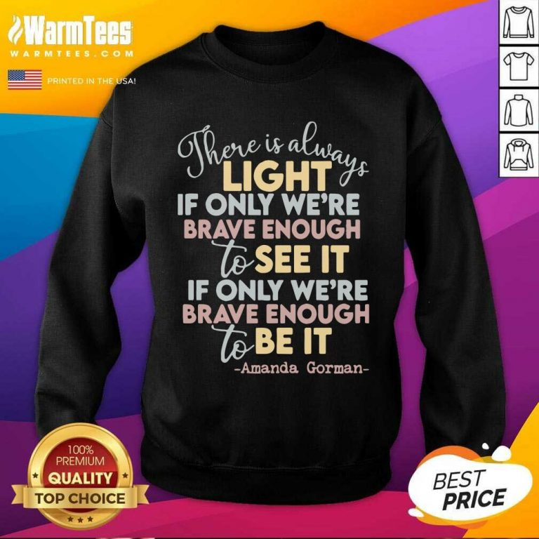 There Is Always Light If Only Were Brave Enough To See It It If Only We're Brave Enough To Be It SweatShirt