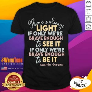 There Is Always Light If Only Were Brave Enough To See It It If Only We're Brave Enough To Be It Shirt