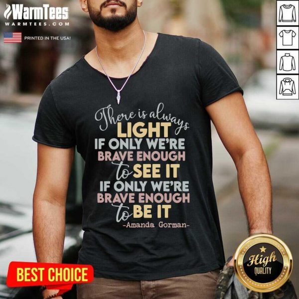 There Is Always Light If Only Were Brave Enough To See It It If Only We're Brave Enough To Be It V-neck