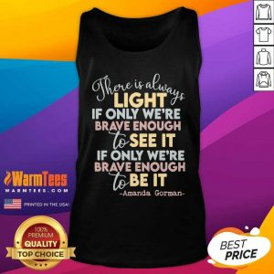 There Is Always Light If Only Were Brave Enough To See It It If Only We're Brave Enough To Be It Tank Top