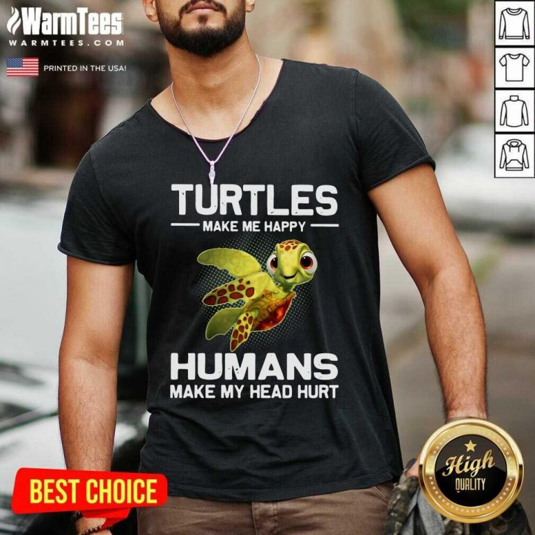 Turtles Make Me Happy Humans Make My Head Hurt V-neck