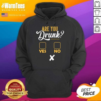 Premium Are You Drunk Yes Or No Great 4 Hoodie