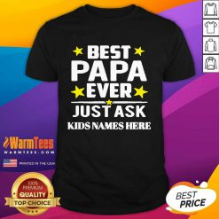 Best Papa Ever Just Ask Kids Names Here Shirt