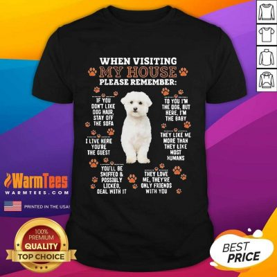 Bichon Frise When Visiting My House Please Remember Shirt