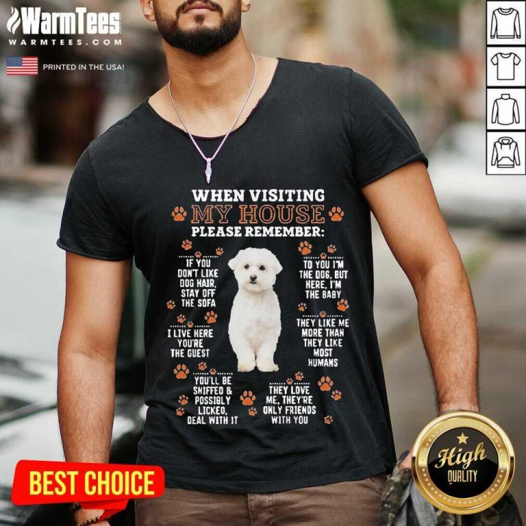 Bichon Frise When Visiting My House Please Remember V-neck