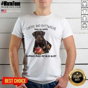 Premium Coffee And Rottweiler Happy Shirt