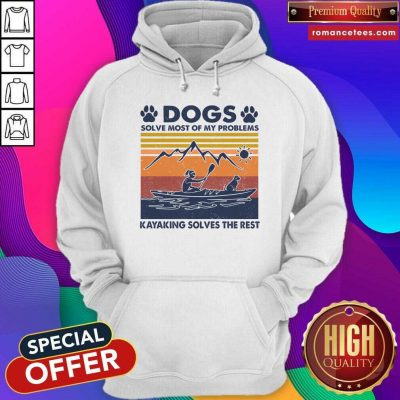 Dogs Solve Most Of My Problems Kayaking Solves The Rest Vintage Hoodie