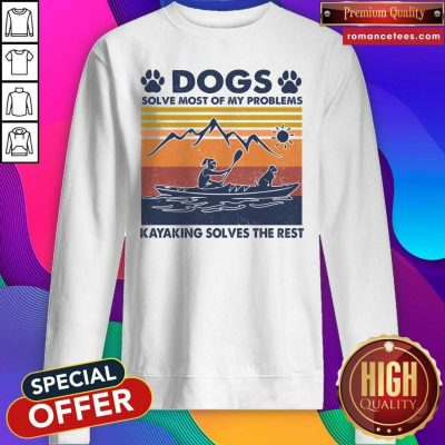 Dogs Solve Most Of My Problems Kayaking Solves The Rest Vintage SweatShirt