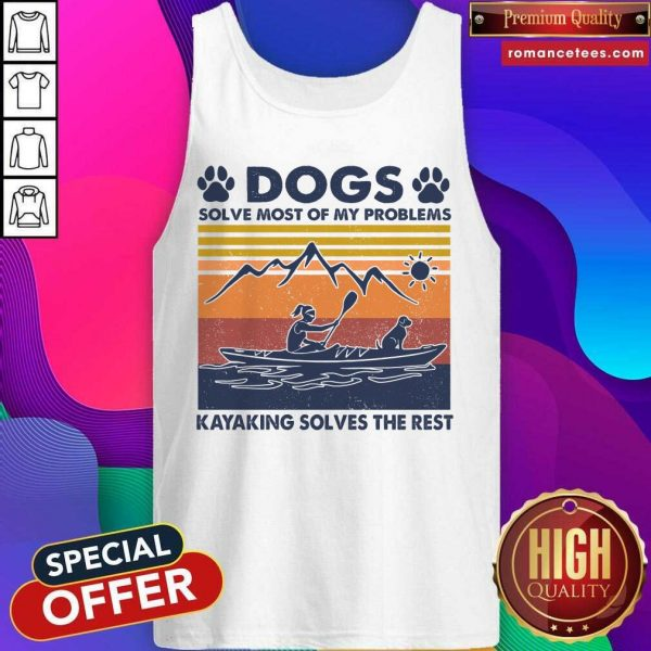 Dogs Solve Most Of My Problems Kayaking Solves The Rest Vintage Tank Top