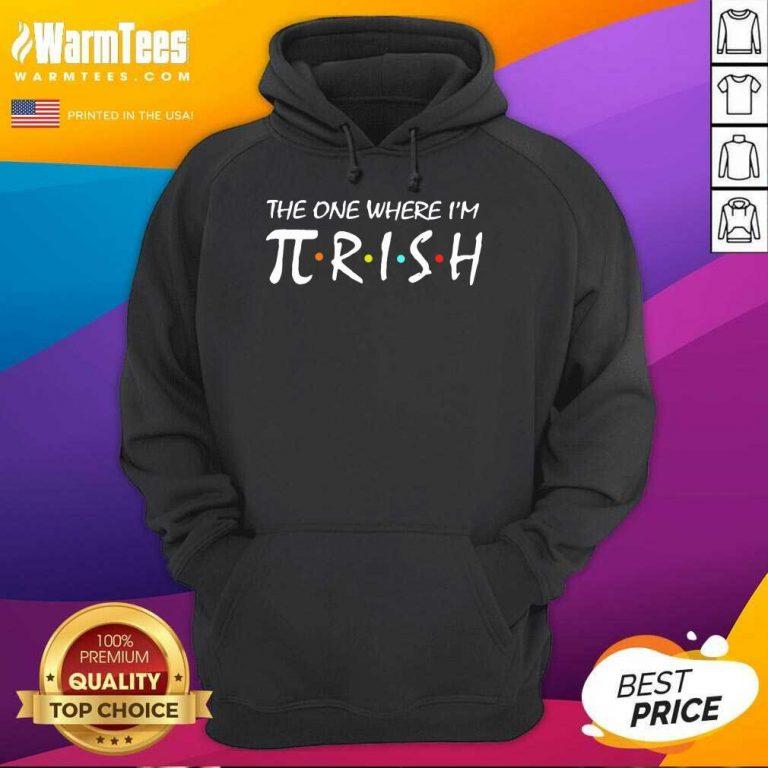 The One Where I'm Pirish Irish Patricks Day Math Hoodie