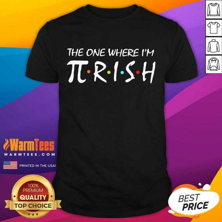 The One Where I'm Pirish Irish Patricks Day Math Shirt