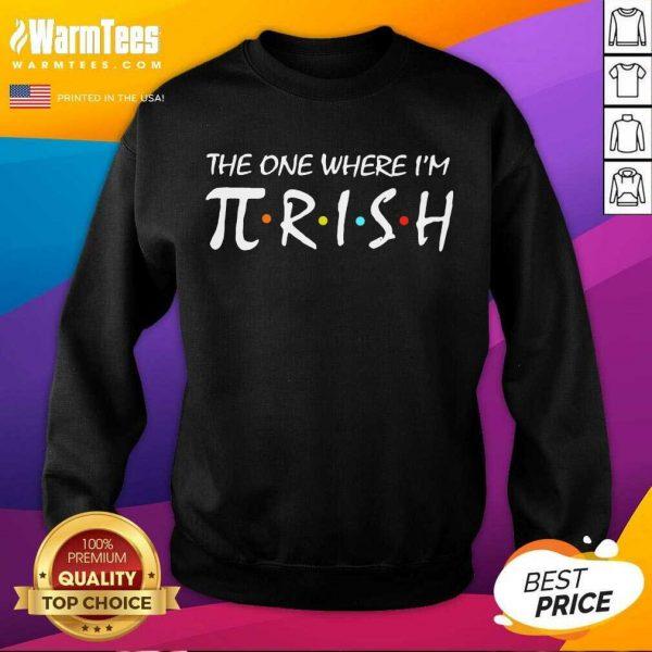 The One Where I'm Pirish Irish Patricks Day Math SweatShirt