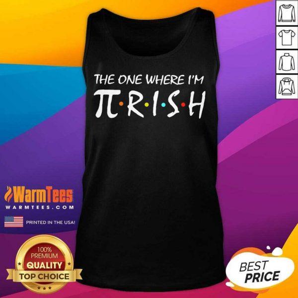 The One Where I'm Pirish Irish Patricks Day Math Tank Top