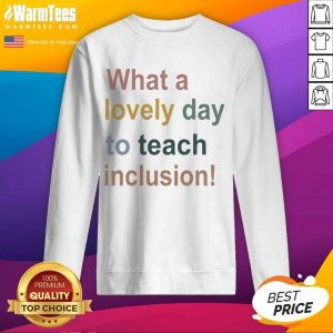 What A Lovely Day To Teach Inclusion Sped Teacher Vintage SweatShirt