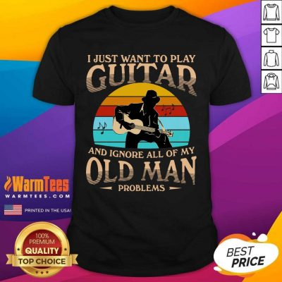 I Just Want To Play Guitar And Ignore All Of My Old Man Problems Vintage Shirt