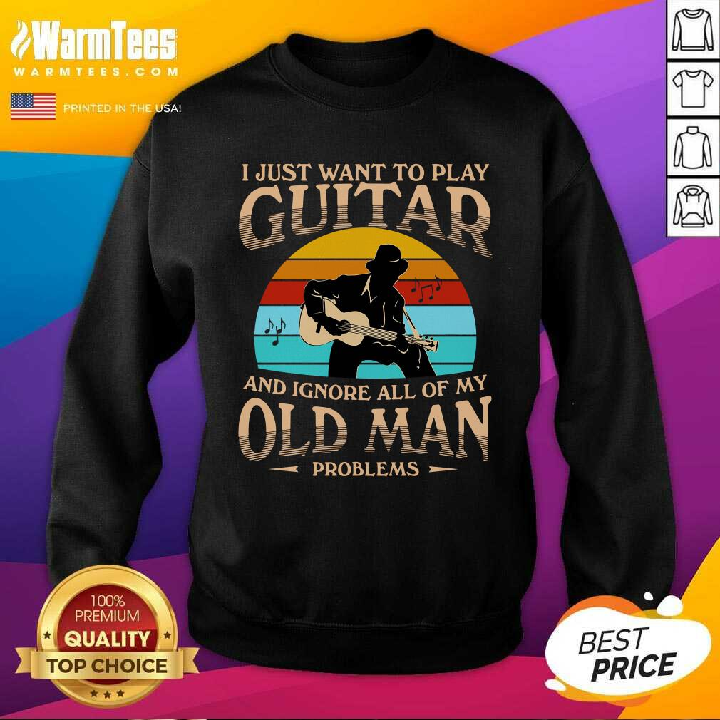 I Just Want To Play Guitar And Ignore All Of My Old Man Problems Vintage SweatShirt