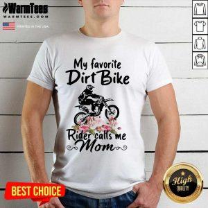 My Favorite Dirt Bike Rider Calls Me Mom Morocross Flowers Shirt