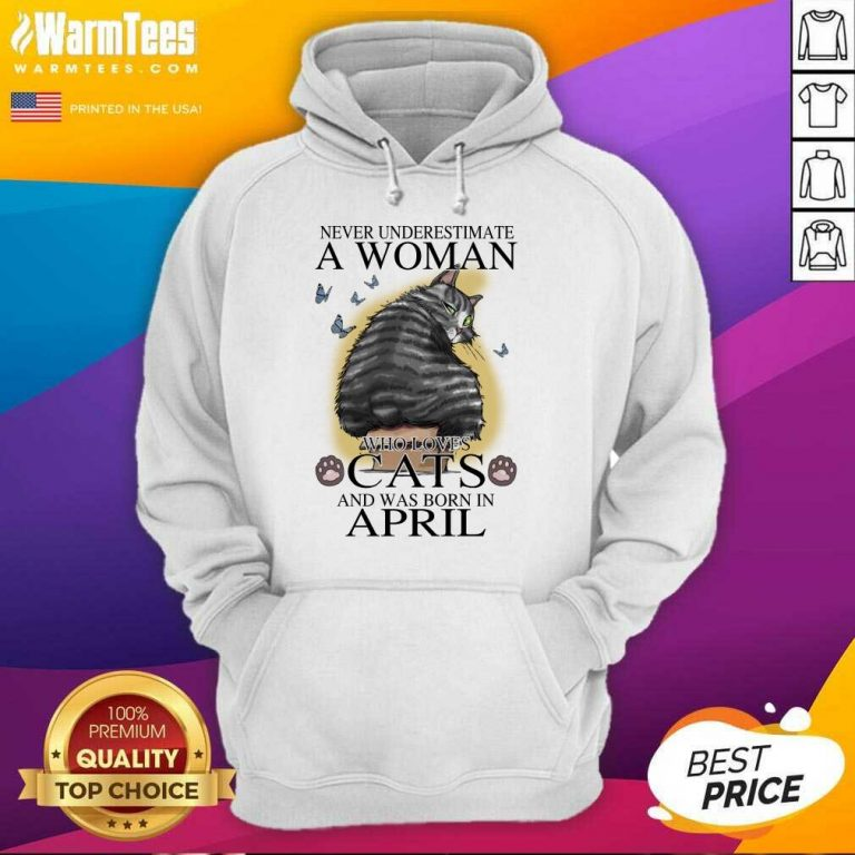 Never Underestimate A Woman Who Loves Cats And Was Born In April Butterflies Hoodie