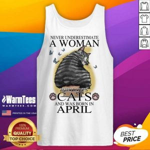 Never Underestimate A Woman Who Loves Cats And Was Born In April Butterflies Tank Top