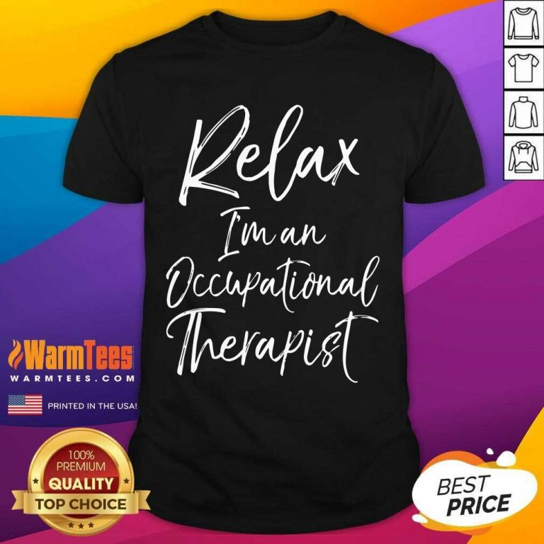 Relax I'm An Occupational Therapist Shirt