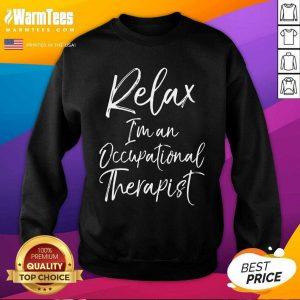 Relax I'm An Occupational Therapist SweatShirt