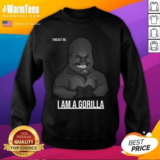 Pretty Timcast Irl I Am A Gorilla 56 Sweatshirt