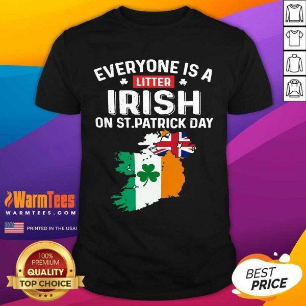 Everyone's A Little Irish On St Patrick's Day Is Ireland Flag Shirt