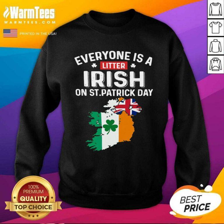 Everyone's A Little Irish On St Patrick's Day Is Ireland Flag SweatShirt