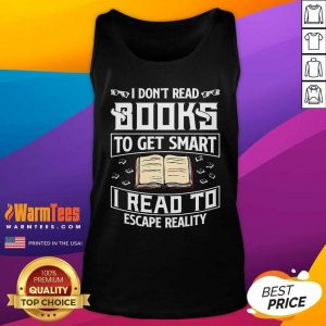 I Don't Read Books To Get Smart I Read To Escape Reality Tank Top