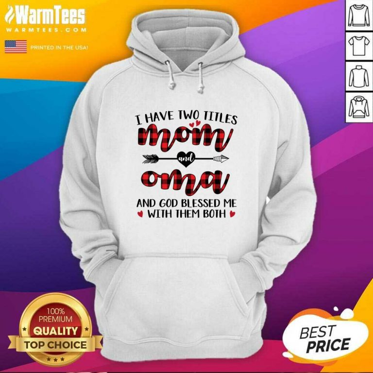 I Have Two Titles Mom And Oma Mother Day Hoodie