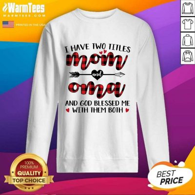I Have Two Titles Mom And Oma Mother Day SweatShirt