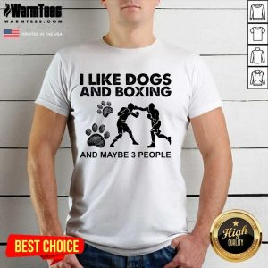 Top I Like Dogs And Boxing And Maybe 3 People Shirt