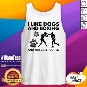 Top I Like Dogs And Boxing And Maybe 3 People Tank Top