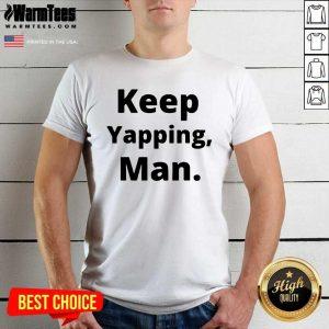 Keep Yapping Man Joe Biden President Trump 2021 Election Shirt