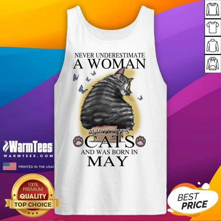 Never Underestimate A Woman Who Loves Cats And Was Born In May Butterflies Tank Top