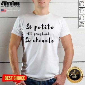 Top Si Petite Et Pourtant Si Chiante Shirt
