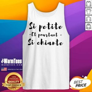 Top Si Petite Et Pourtant Si Chiante Tank Top
