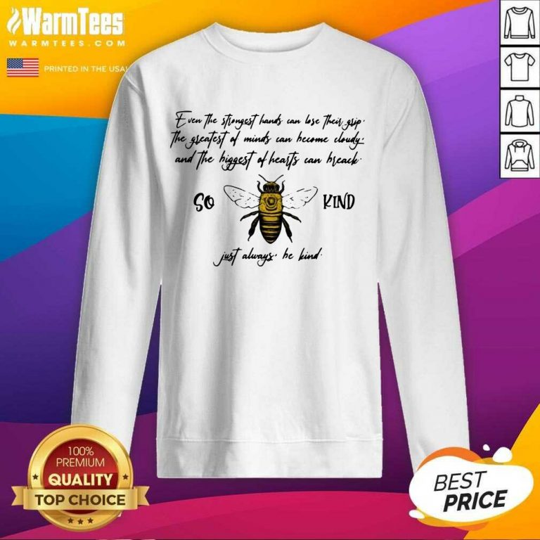 So Bee Kind Just Always Quote Even The Strongest Hands Can Lost Their SweatShirt