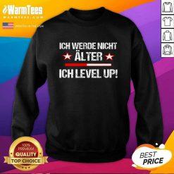 Awesome Ich Werde Nicht Älter Ich Level Up Sweatshirt