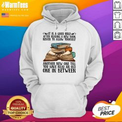 Awesome It Is A Good Rule After Reading A New Book Never To Allow Yourself Hoodie