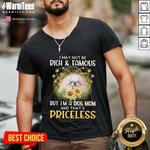 Awesome White Pekingese I May Not Be Rich And Famous But I'm A Dog Mom And That's Priceless V-neck