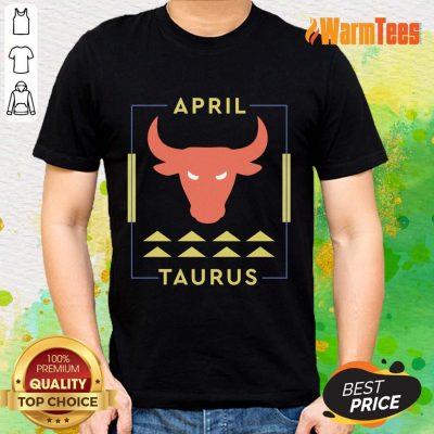 Excellent April Taurus Shirt