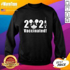 Excellent Disney Vaccinated 2021 Sweatshirt