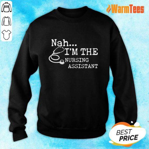 Excellent Nah I'm The Nursing Assistant Sweater