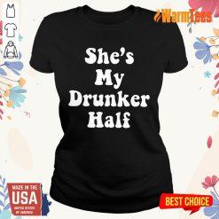 Excellent She's My Drunker Half Ladies Tee