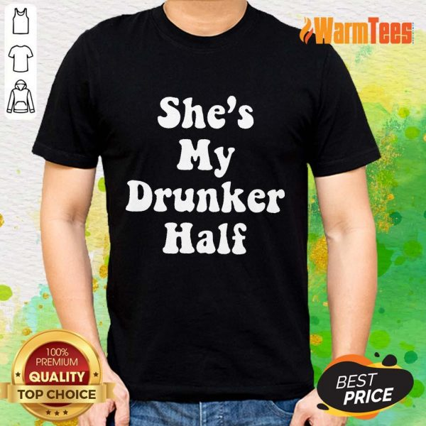 Excellent She's My Drunker Half Shirt