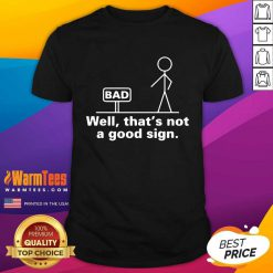 Excellent Well That's Not A Good Sign Shirt