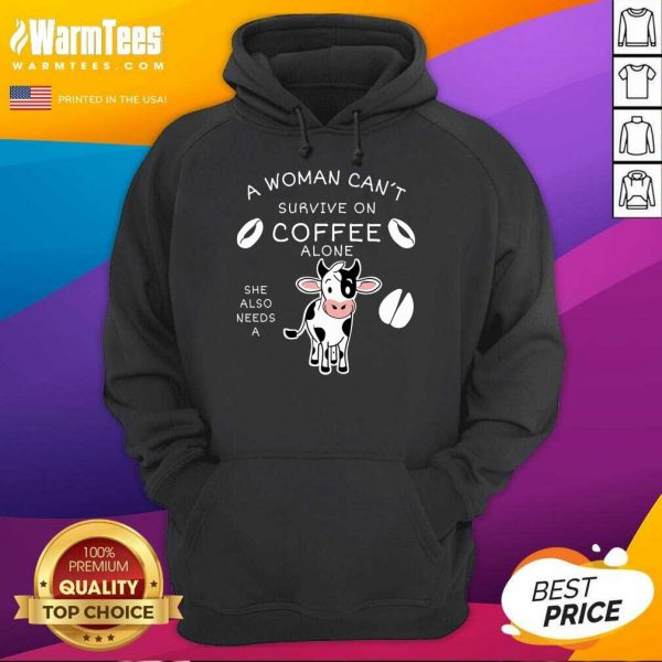 Fantastic A Woman Can't Survive On Coffee Alone A Dairy Cows Hoodie