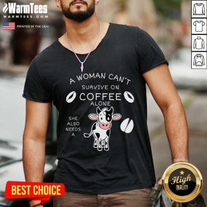 Fantastic A Woman Can't Survive On Coffee Alone A Dairy Cows V-neck